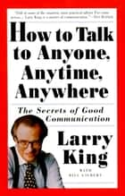 How to Talk to Anyone, Anytime, Anywhere ebook by Larry King,Bill Gilbert