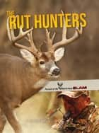 The Rut Hunters ebook by Tom Miranda