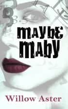 Maybe Maby ebook by Willow Aster