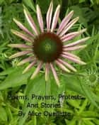 Poems, Prayers, Protests And Stories ebook by Alice Ouellette