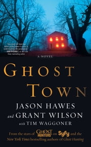 Ghost Town ebook by Jason Hawes,Grant Wilson,Tim Waggoner
