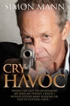 "Cry Havoc - ""When I set out to overthrow an African tyrant, I knew I would either make billions or end up getting shot..."" ebook by Simon Mann"