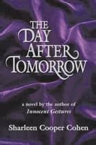 The Day After Tomorrow ebook by Sharleen Cooper Cohen
