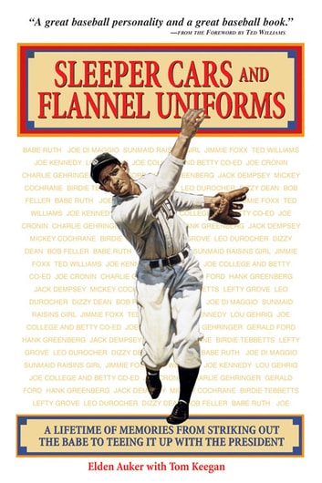 Sleeper Cars and Flannel Uniforms - A Lifetime of Memories from Striking Out the Babe to Teeing It up with the President ebook by Elden Auker,Tom Keegan
