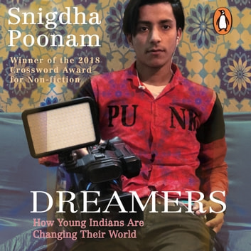 Dreamers: How Young Indians are Changing their world audiobook by Snigdha Poonam