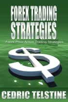 Forex Trading Strategies: Forex Price Action Trading Strategies ebook by Cedric Telstine