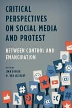 Critical Perspectives on Social Media and Protest ebook by Lina Dencik,Oliver Leistert