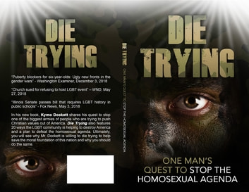 Die Trying - One Man's Quest to Stop the Homosexual Agenda ebook by Kymo Dockett