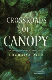 Crossroads of Canopy - Book One in the Titan's Forest Trilogy ebook by Thoraiya Dyer