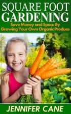 Square Foot Gardening ebook by Jennifer Cane