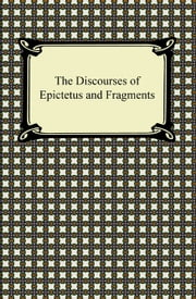 The Discourses of Epictetus and Fragments ebook by Epictetus