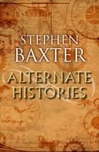 Alternate Histories ebook by Stephen Baxter