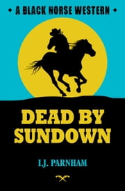 Dead by Sundown ebook by I. J. Parnham