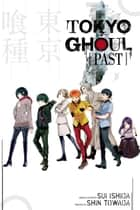 Tokyo Ghoul: Past ebook by Shin Towada