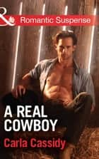 A Real Cowboy (Mills & Boon Romantic Suspense) (Cowboys of Holiday Ranch, Book 1) eBook by Carla Cassidy