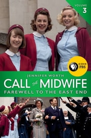 Call the Midwife: Farewell to the East End 電子書 by Jennifer Worth