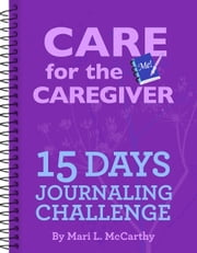 Care for the Caregiver 15 Day Journaling Challenge ebook by Mari L. McCarthy
