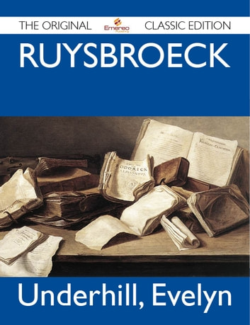 Ruysbroeck - The Original Classic Edition ebook by Evelyn Underhill