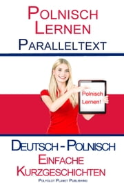 Polnisch Lernen - Parallel Text - Bilingual Leichte Geschichten (Deutsch - Polnisch) ebook by Polyglot Planet Publishing