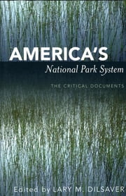 America's National Park System - The Critical Documents ebook by Lary M. Dilsaver