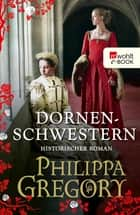 Dornenschwestern ebook by Philippa Gregory, Elvira Willems, Peter Palm