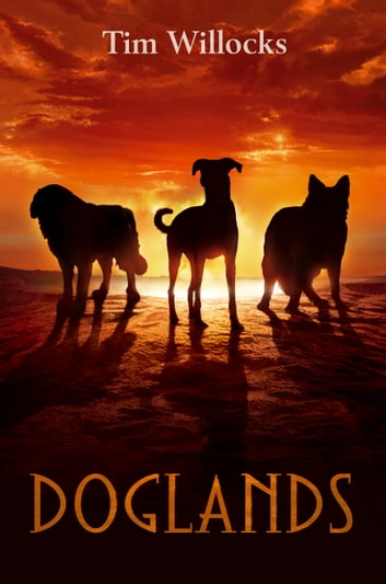 Doglands eBook by Tim Willocks