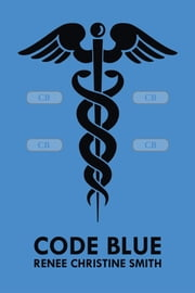 Code Blue ebook by Renee Christine Smith