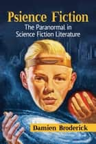 Psience Fiction - The Paranormal in Science Fiction Literature ebook by Damien Broderick