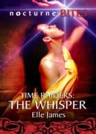 Time Raiders: The Whisper (Mills & Boon Nocturne Bites) (Time Raiders, Book 6) ebook by Elle James