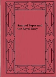 Samuel Pepys and the Royal Navy ebook by J. R. Tanner