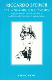 'It is a New Kind of Diaspora' - Explorations in the Sociopolitical and Cultural Context of Psychoanalysis ebook by Steiner