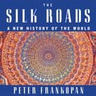The Silk Roads - A New History of the World audiobook by Peter Frankopan