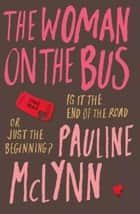 The Woman on the Bus - A life-affirming novel of self-discovery ebook by Pauline Mclynn