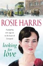 Looking For Love ebook by Rosie Harris