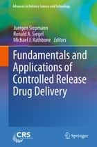 Fundamentals and Applications of Controlled Release Drug Delivery ebook by Juergen Siepmann,Ronald A. Siegel,Michael J. Rathbone