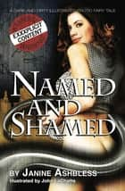 Named and Shamed - A dark and dirty illustrated erotic fairy tale ebook by Janine Ashbless, John LaChatte