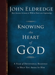 Knowing the Heart of God - A Year of Devotional Readings to Help You Abide in Him ebook by John Eldredge