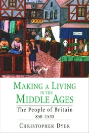 Making a Living in the Middle Ages - The People of Britain 8501520 ebook by Christopher Dyer