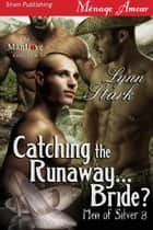Catching the Runaway...Bride? ebook by
