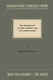 The Deutschtum of Nazi Germany and the United States ebook by Arthur L. Smith