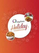 The Orgullosa Holiday Cookbook ebook by Orgullosa.com