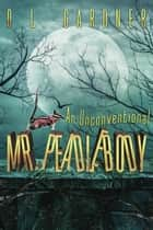 An Unconventional Mr. Peadlebody ebook by D.L. Gardner