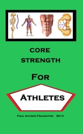 Core Strength for Athletes ebook by Paul Watson Fraughton,Paul Fraughton