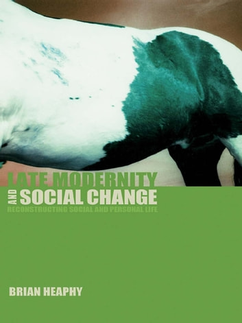 Late Modernity and Social Change - Reconstructing Social and Personal Life eBook by Brian Heaphy