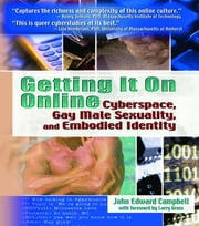 Getting It On Online - Cyberspace, Gay Male Sexuality, and Embodied Identity ebook by John Edward Campbell