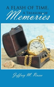 A Flash of Time, A Treasure of Memories ebook by Jeffrey M. Russo