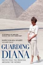Guarding Diana - Protecting The Princess Around the World ebook by Ken Wharfe, Robert Jobson