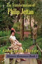 The Transformation of Philip Jettan - A Comedy of Manners ebook by Georgette Heyer