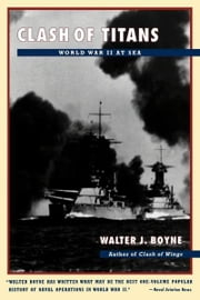 Clash of Titans - World War II at Sea ebook by Walter J. Boyne