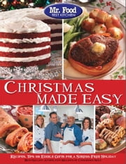 Mr. Food Test Kitchen Christmas Made Easy - Recipes, Tips and Edible Gifts for a Stress-Free Holiday ebook by Mr. Food Test Kitchen